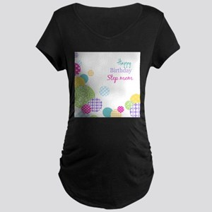 Happy Birthday Step Mom Maternity T-Shirt