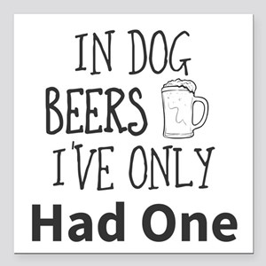 "In Dog Beers I've Only H Square Car Magnet 3"" x 3"""