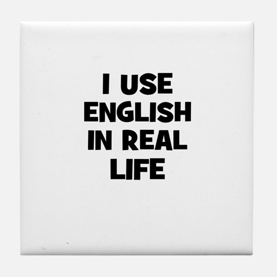 I Use English In Real Life Tile Coaster