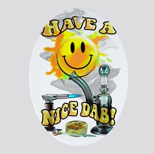 HAVE A NICE DAB! Oval Ornament