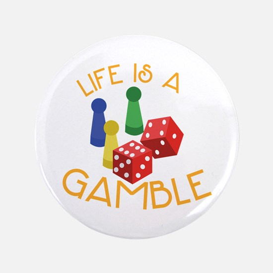 Life Is A Gamble Button