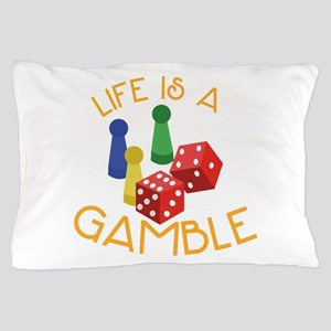 Life Is A Gamble Pillow Case