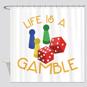 Life Is A Gamble Shower Curtain