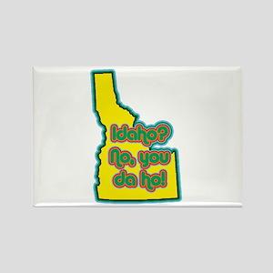 Idaho? No, You Da Ho! Rectangle Magnet