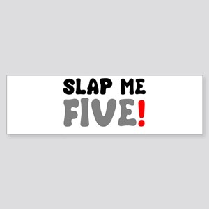 SLAP ME FIVE! Bumper Sticker