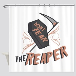 Don't Fear The Reaper Shower Curtain