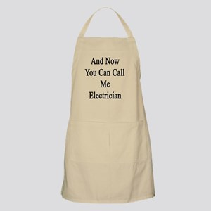 And Now You Can Call Me Electrician  Apron