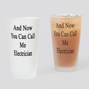 And Now You Can Call Me Electrician Drinking Glass