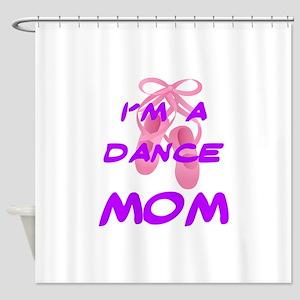 I'M A DANCE MOM Shower Curtain