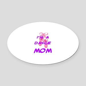 I'M A DANCE MOM Oval Car Magnet