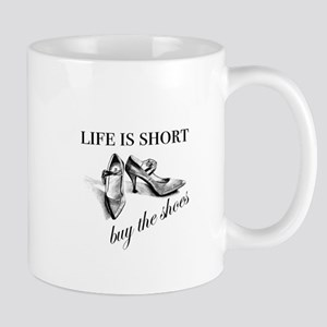 Life is Short, Buy the Shoes Mugs