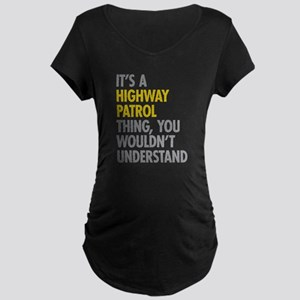 Highway Patrol Thing Maternity T-Shirt