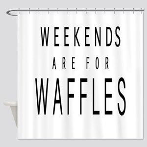 WEEKENDS ARE FOR WAFFLES Shower Curtain