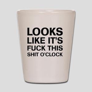 Fuck This O'Clock Shot Glass