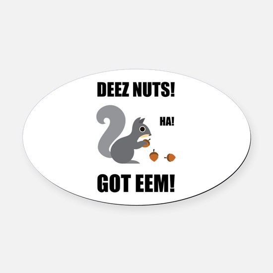 Deez Nuts Got Eem Oval Car Magnet