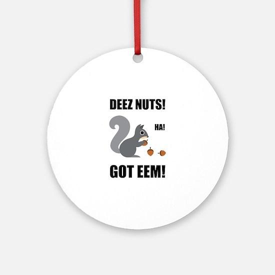 Deez Nuts Got Eem Round Ornament