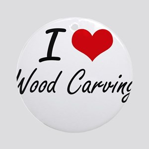 I Love Wood Carving artistic Design Round Ornament