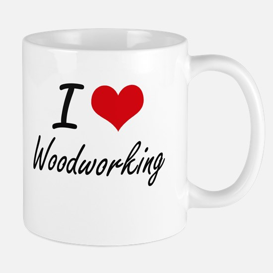 I Love Woodworking artistic Design Mugs