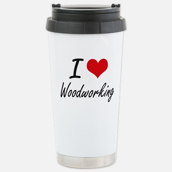 I Love Woodworking arti Stainless Steel Travel Mug