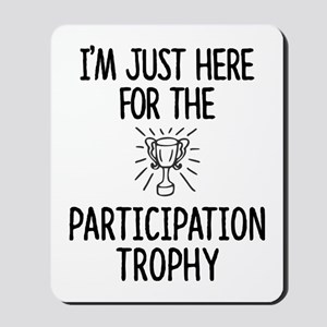 Just here for the Participation Trophy Mousepad