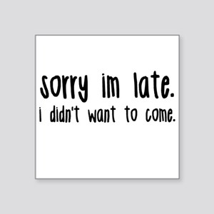 Sorry I'm Late Sticker