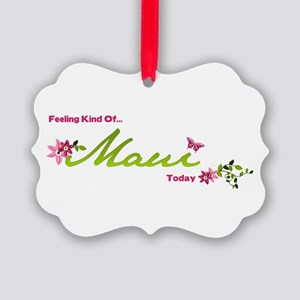 Feeling Kind Of Maui Today Picture Ornament