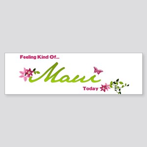 FeelingKindOfMauiToday Bumper Sticker