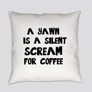A Yawn is a Silent Scream for Coff Everyday Pillow
