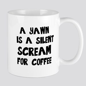 A Yawn is a Silent Scream for Coffee Mugs