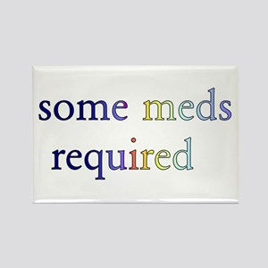 Some Meds Required Rectangle Magnet