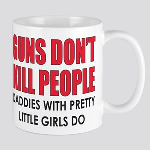 GUNS DON'T KILL PEOPLE. DADDIES WITH PRETTY LITTLE