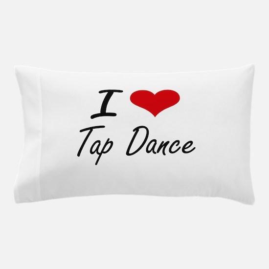 I Love Tap Dance artistic Design Pillow Case