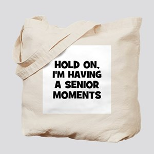 Hold On, I'm Having a senior  Tote Bag