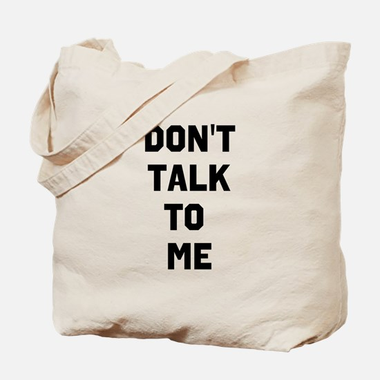 Dont talk to me Tote Bag