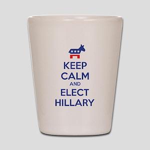 Keep calm and elect Hillary Shot Glass