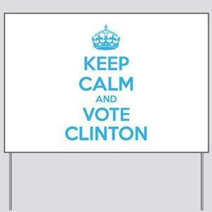 Keep calm and vote Clinton Yard Sign
