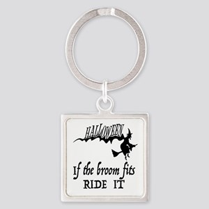 HALLOWEEN - IF THE BROOM FITS RIDE Square Keychain
