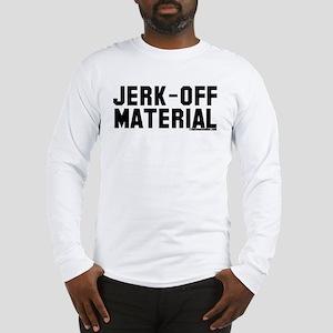 Jerk-Off Material Long Sleeve T-Shirt