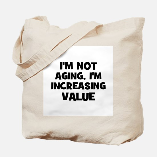 I'm not aging, I'm increasing Tote Bag