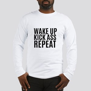 Wake Up Kick Ass Repeat Long Sleeve T-Shirt