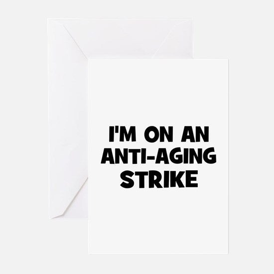 I'm on an ANTI-AGING strike Greeting Cards (Pk of