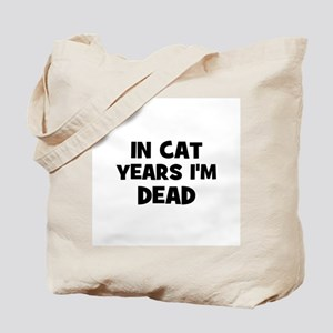 In cat years I'm dead Tote Bag