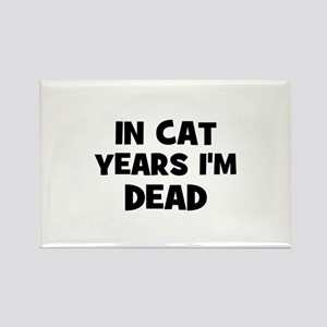 In cat years I'm dead Rectangle Magnet