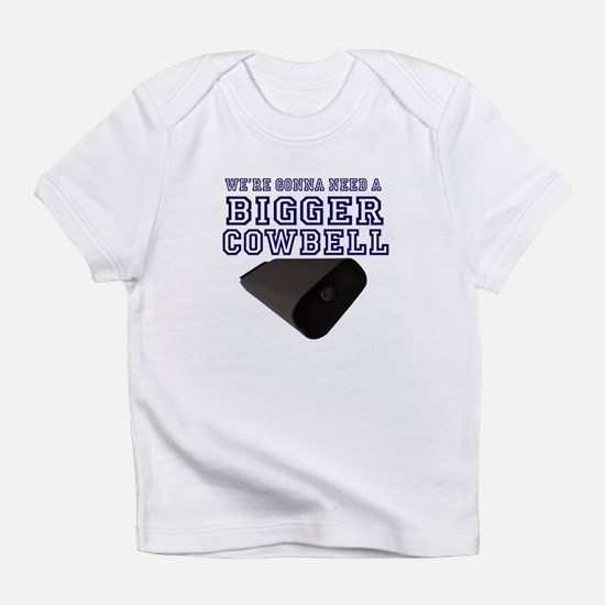 WE GONNA NEED a Bigger Cowbell Blue Infant T-Shirt