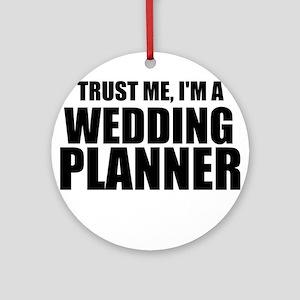 Trust Me, I'm A Wedding Planner Round Ornament
