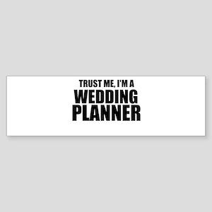 Trust Me, I'm A Wedding Planner Bumper Sticker