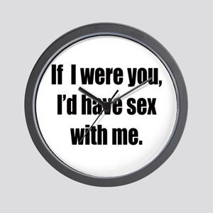 If i were you, i'd have sex Wall Clock