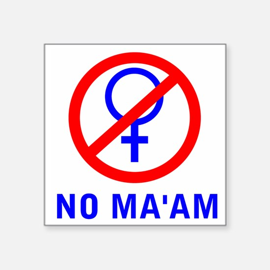 "No Ma'am Membership - Square Sticker 3"" X"