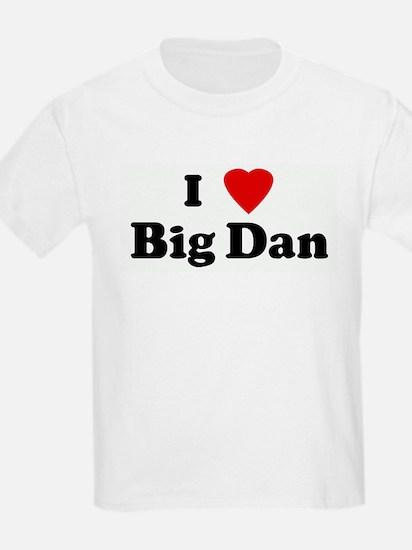I Love Big Dan T-Shirt
