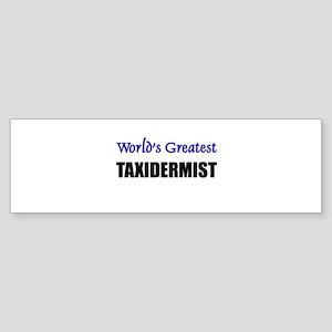 Worlds Greatest TAXIDERMIST Bumper Sticker